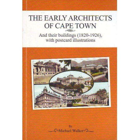 The Early Architects of Cape Town: And their Buildings (1820 - 1926), with Postcard Illustrations | Michael Walker