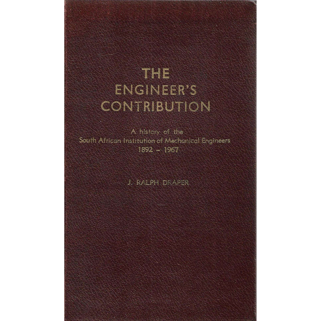 Bookdealers:The Engineer's Contribution: A History of the South African Institution of Mechanical Engineers, 1892-1967 | J. Ralph Draper