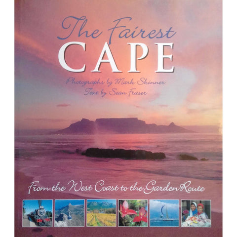 The Fairest Cape: From the West Coast to the Garden Route | Mark Skinner & Sean Fraser