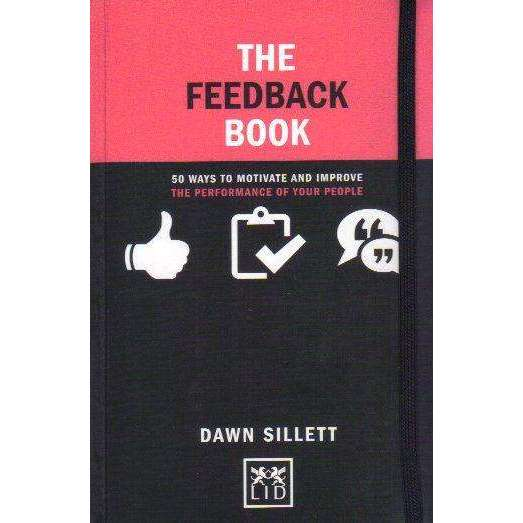 Bookdealers:The Feedback Book: 50 Ways to Motivate and Improve the Performance of Your People | Dawn Sillett