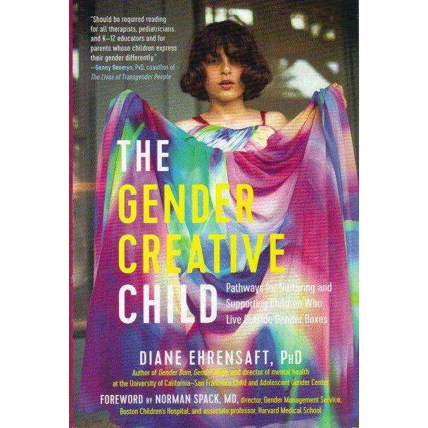 Bookdealers:The Gender Creative Child: Pathways for Nurturing and Supporting Children Who Live Outside Gender Boxes | Diane Ehrensaft PhD