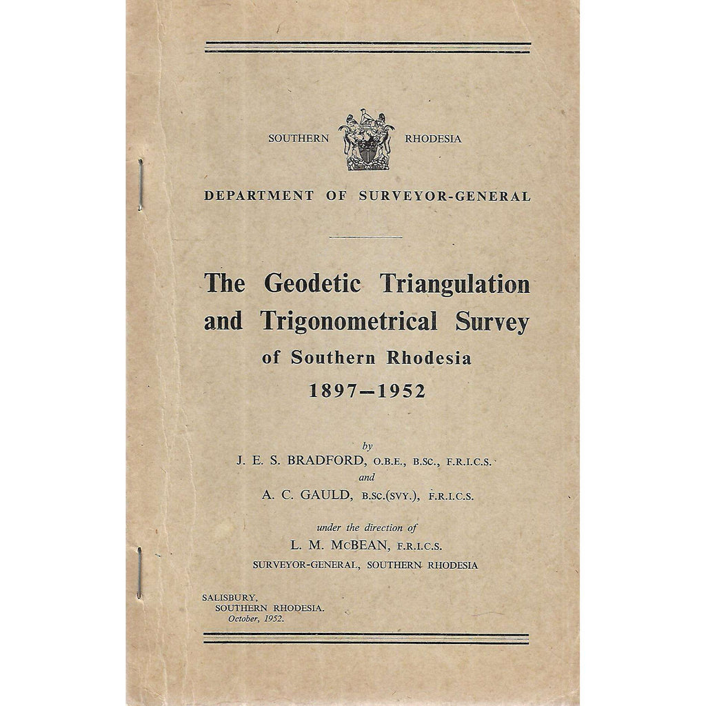 Bookdealers:The Geodetic Triangulation and Trigonometrical Survey of Southern Rhodesia, 1897-1952 | J. E. S. Bradford & A. C. Gauld