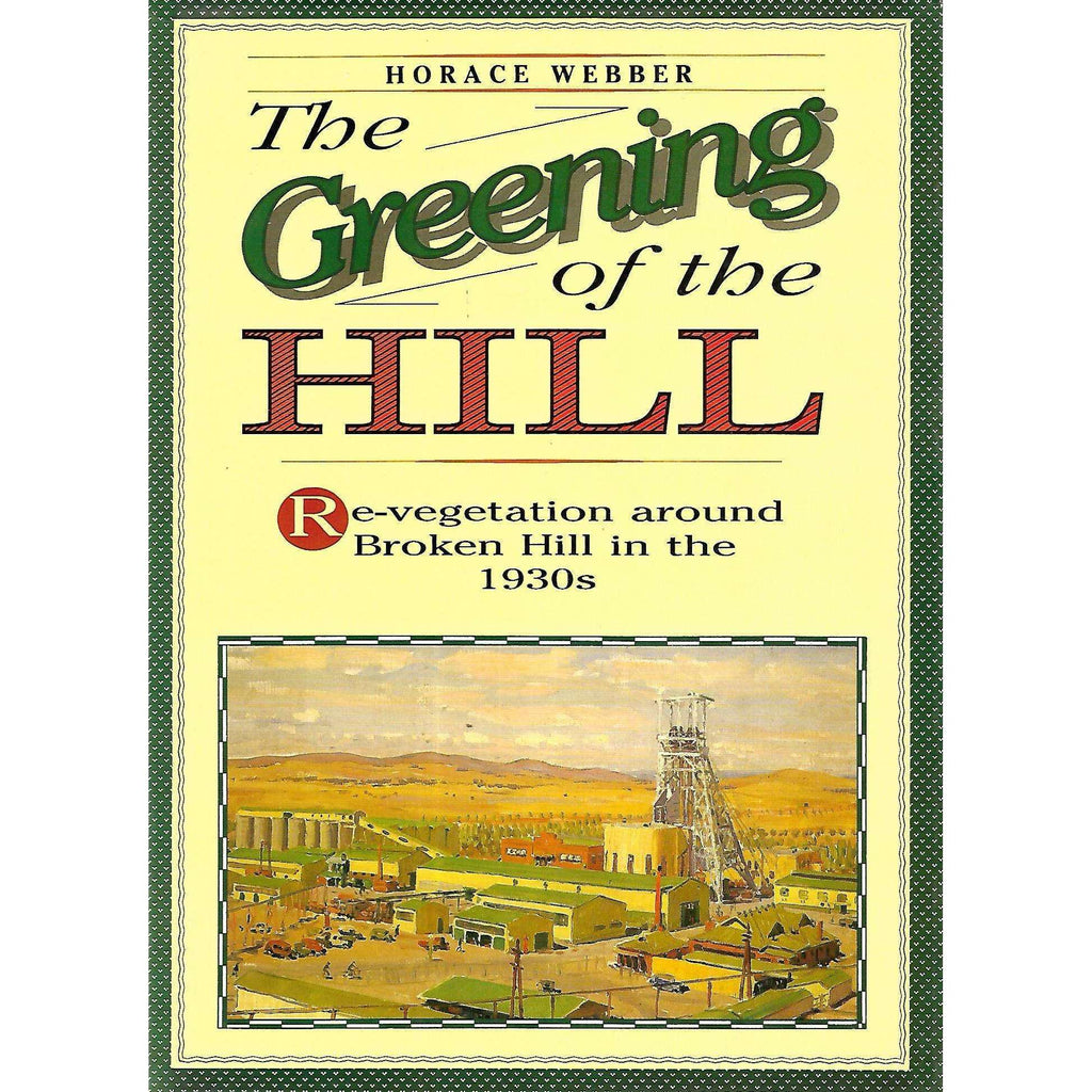 Bookdealers:The Greening of the Hill: Re-vegetation Around Broken Hill in the 1930's | Horace Webber
