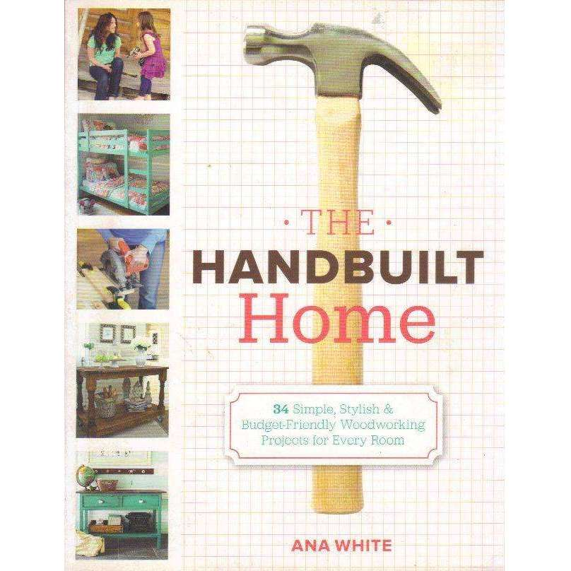 Bookdealers:The Handbuilt Home: 34 Simple Stylish and Budget-Friendly Woodworking Projects for Every Room | Ana White