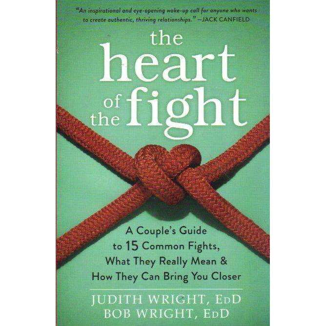 Bookdealers:The Heart of the Fight: A Couples Guide to Fifteen Common Fights, What They Really Mean, and How They Can Bring You Closer | Judith Wright EdD, Bob Wright EdD