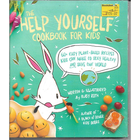 The Help Yourself Cookbook for Kids - 60 Easy Plant-Based Recipes Kids Can Make to Stay Healthy and Save the Word | Ruby Roth