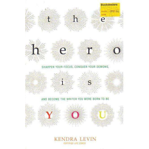 The Hero Is You: Sharpen Your Focus, Conquer Your Demons, and Become the Writer You Were Born to Be | Kendra Levin