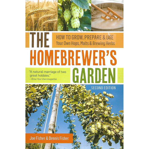 The Homebrewer's Garden: How to Grow, Prepare & Use Your Own Hops, Malts & Brewing Herbs | Joe Fisher & Dennis Fisher