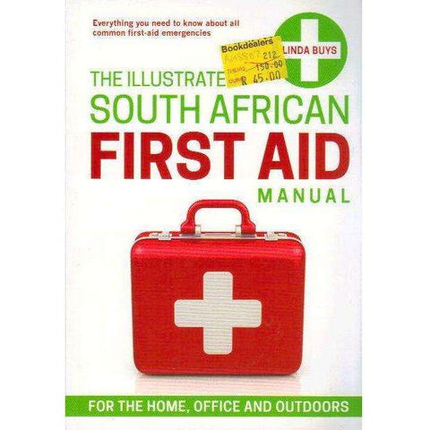 The illustrated South African First-Aid Manual: From the Home, Office and Outdoors | Linda Buys