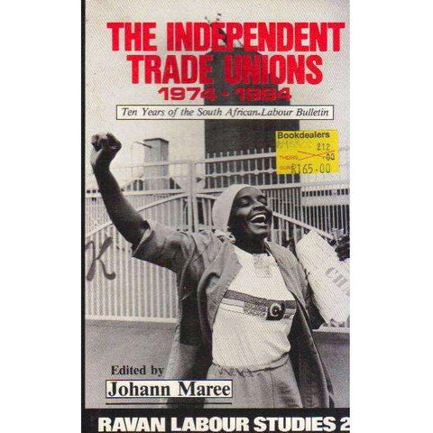 The Independent Trade Unions, 1974-1984: Ten Years of the South African Labour Bulletin (Ravan Labour Studies, 2) | Edited by Johann Maree