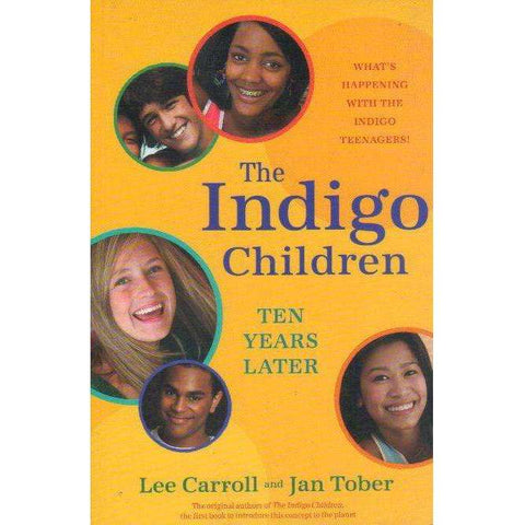 The Indigo Children Ten Years Later: What's Happening with the Indigo Teenagers! | Lee Carroll; Jan Tober