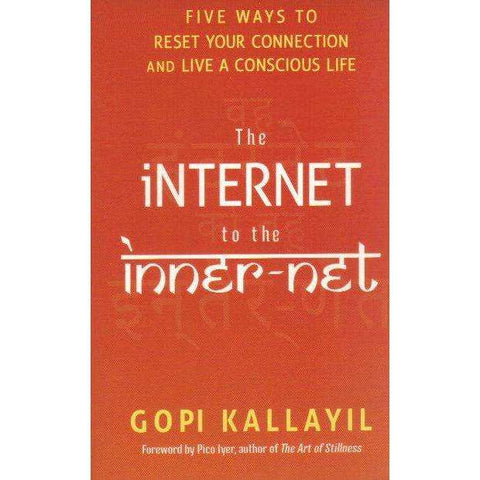 The Internet to the Inner-Net: Five Ways to Reset Your Connection and Live a Conscious Life | Gopi Kallayil
