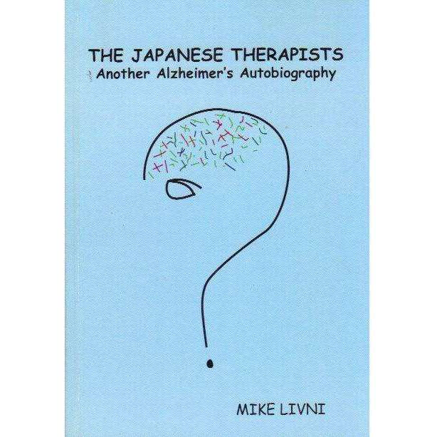 Bookdealers:The Japanese Therapists: (With Author's Inscription) Another Alzheimer's Autobiography | Mike Livni