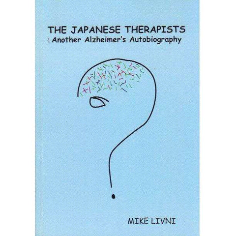 The Japanese Therapists: (With Author's Inscription) Another Alzheimer's Autobiography | Mike Livni