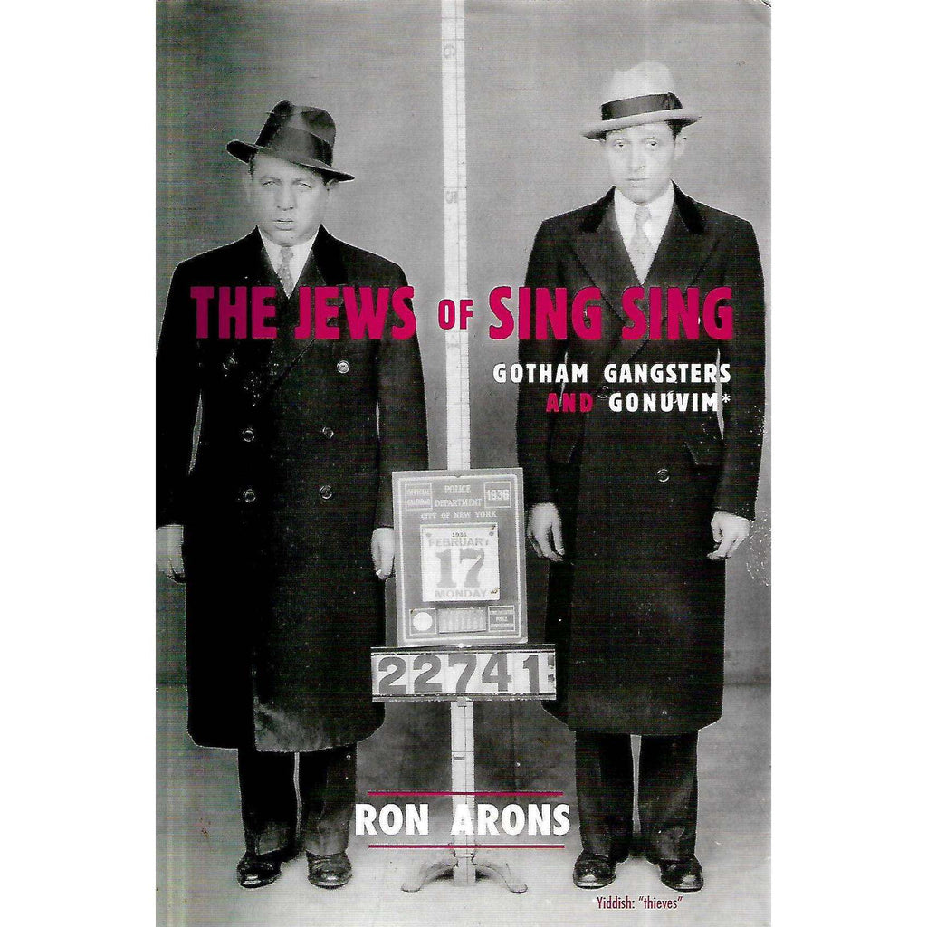 Bookdealers:The Jews of Sing Sing: Gotham, Gangsters and Gonuvim | Ron Arons