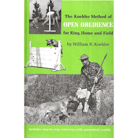 The Koehler Method of Open Obedience for Ring, Home and Field | William R. Koehler