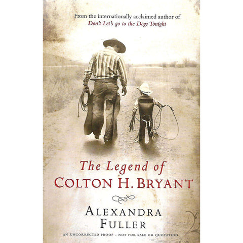 The Legend of Colton H. Bryant (Uncorrected Proof) | Alexandra Fuller