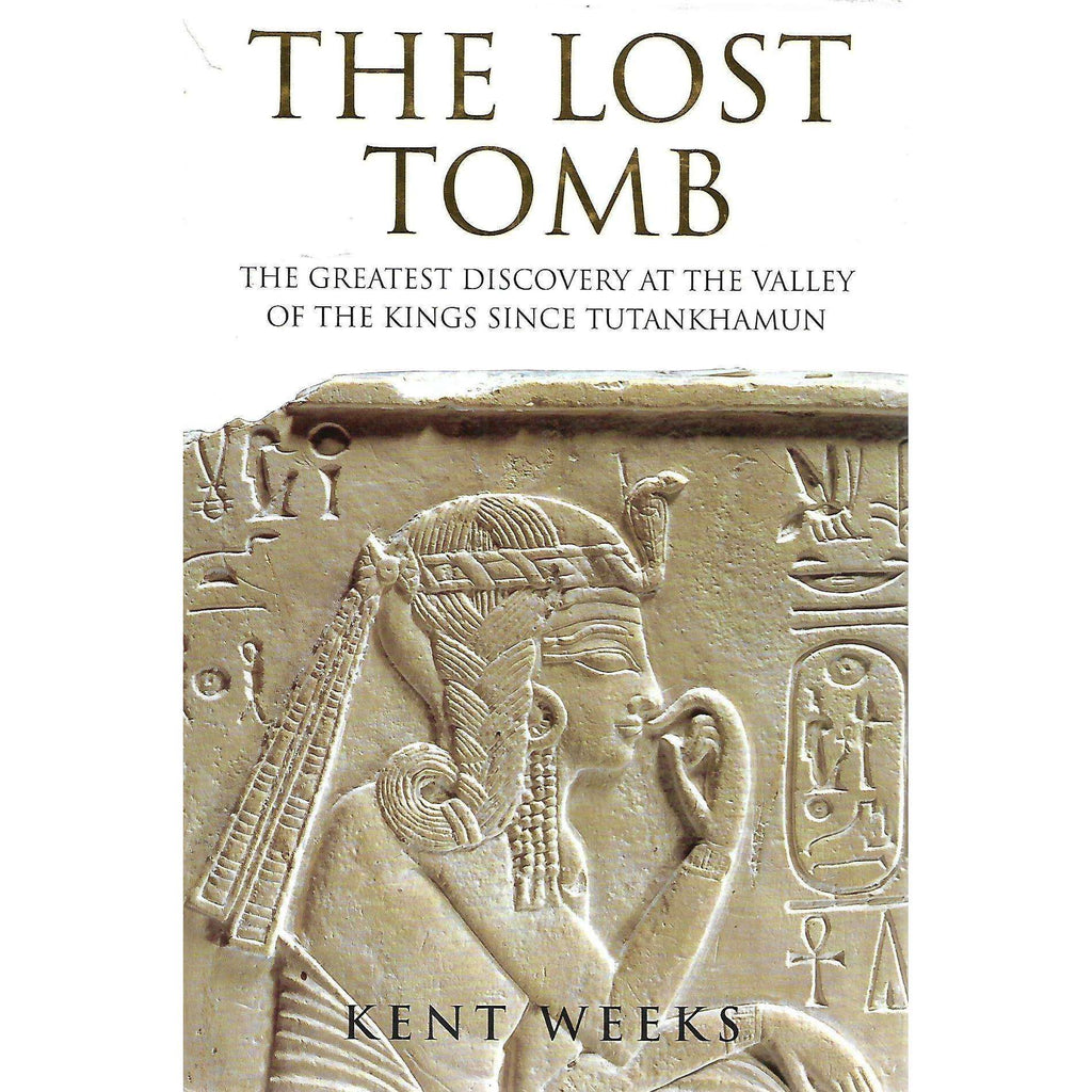 Bookdealers:The Lost Tomb: The Greatest Discovery at the Valley of the Kings Since Tutankhamun (Inscribed by Author) | Kent Weeks
