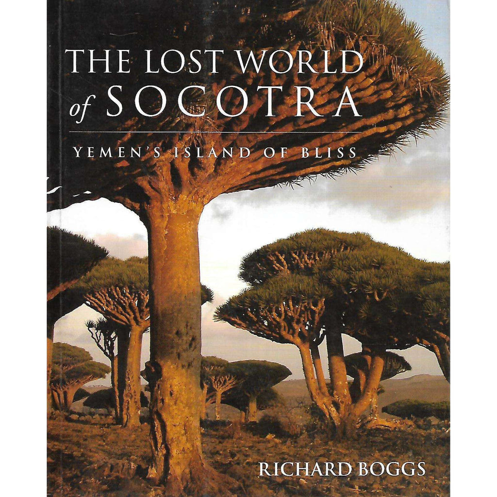Bookdealers:The Lost World of Socotra: Yemen's Island of Bliss (Inscribed by Author) | Richard Boggs