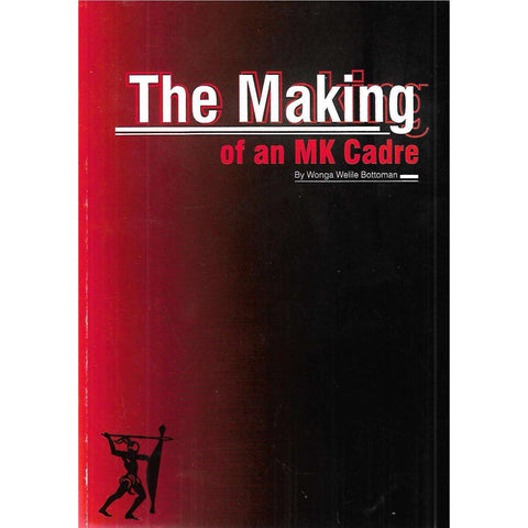 The Making of an MK Cadre (Inscribed by Author) | Wonga Welile Bottoman