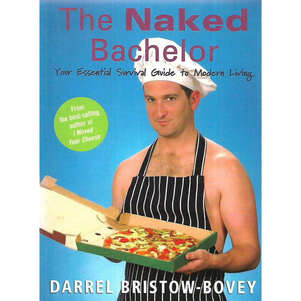 Bookdealers:The Naked Bachelor: Your Essential Survival Guide to Modern Living (Inscribed by Author) | Darrel Bristow-Bovey