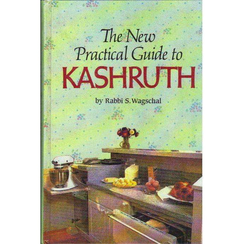 The New Practical Guide to Kashruth | S. Wagschal