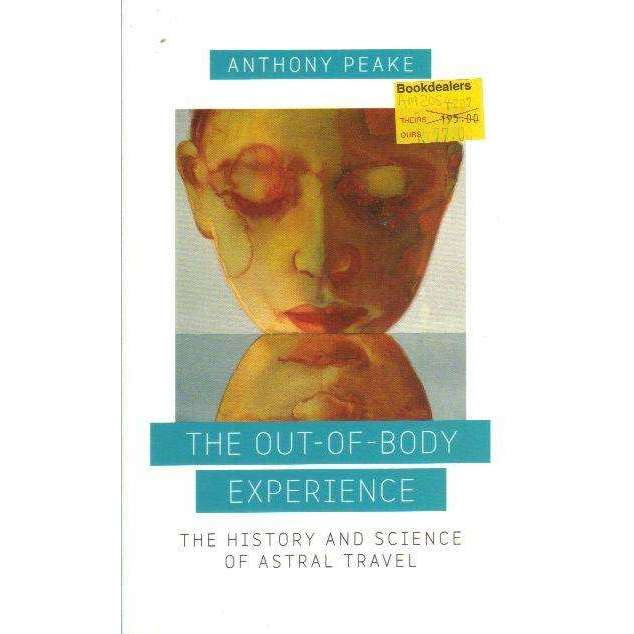 Bookdealers:The Out of Body Experience: The History and Science of Astral Travel | Anthony Peake