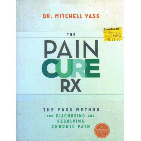 The Pain Cure Rx: The Yass Method for Diagnosing and Resolving Chronic Pain | Dr. Mitchell Yass