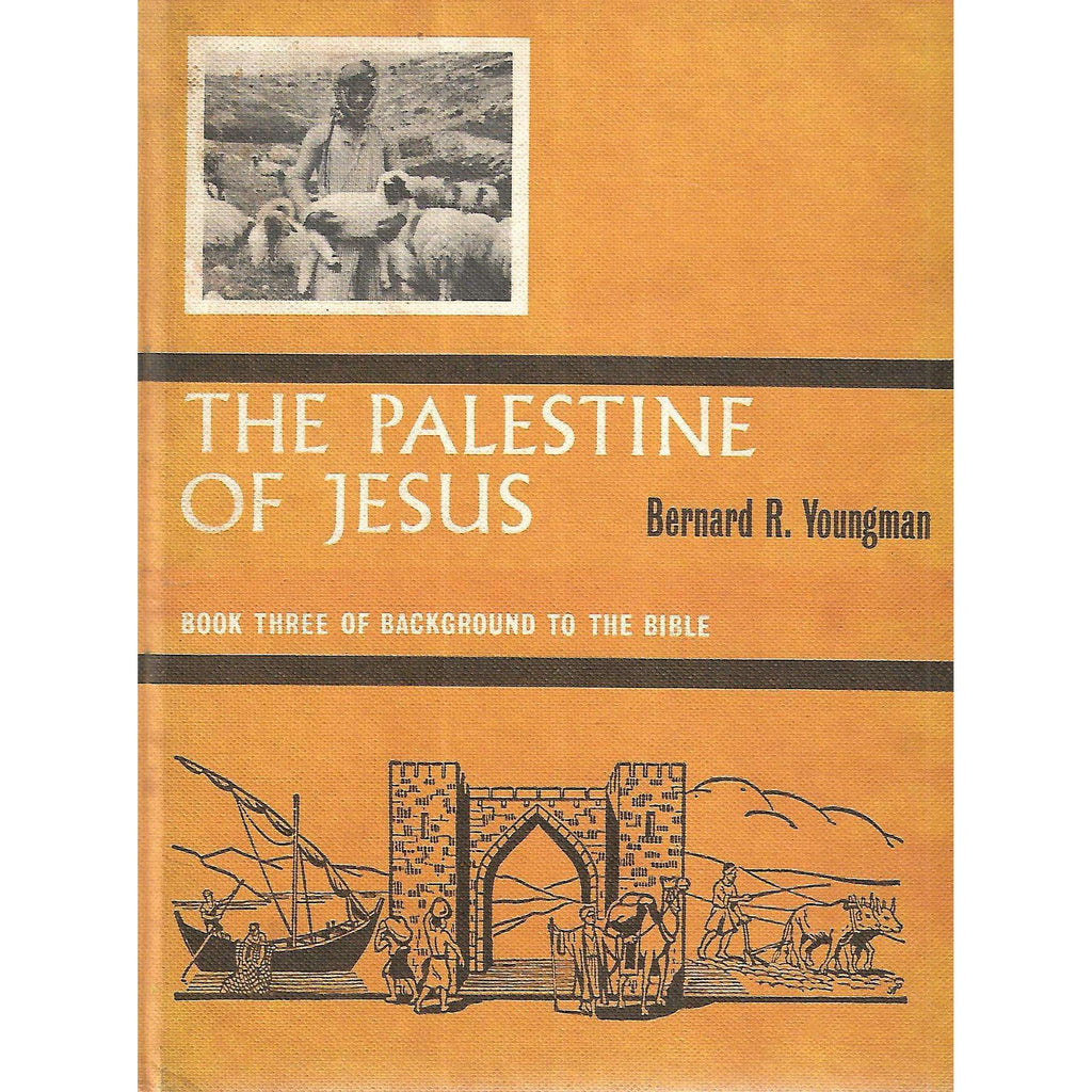 Bookdealers:The Palestine of Jesus (Book Three of Backgroud to the Bible) | Bernard R. Youngman