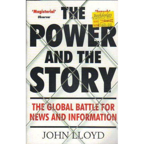 The Power and the Story: The Global Battle for News and Information | John Lloyd