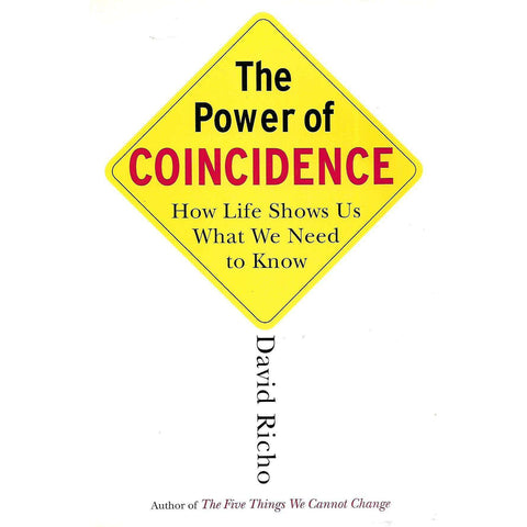 The Power of Coincidence: How Life Shows Us Waht We Need to Know | David Richo