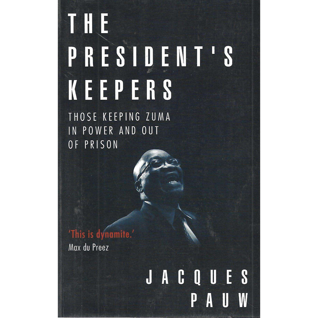 Bookdealers:The President's Keepers: Those Keeping Zuma in Power and Out of Prison (Signed by Author) | Jacques Pauw