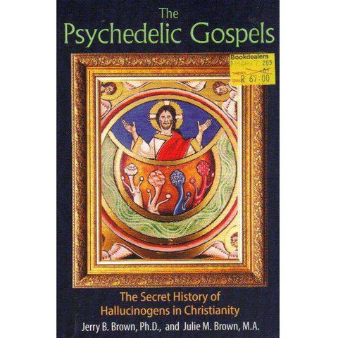 The Psychedelic Gospels: The Secret History of Hallucinogens in Christianity | Jerry B. Brown, Julie M. Brown