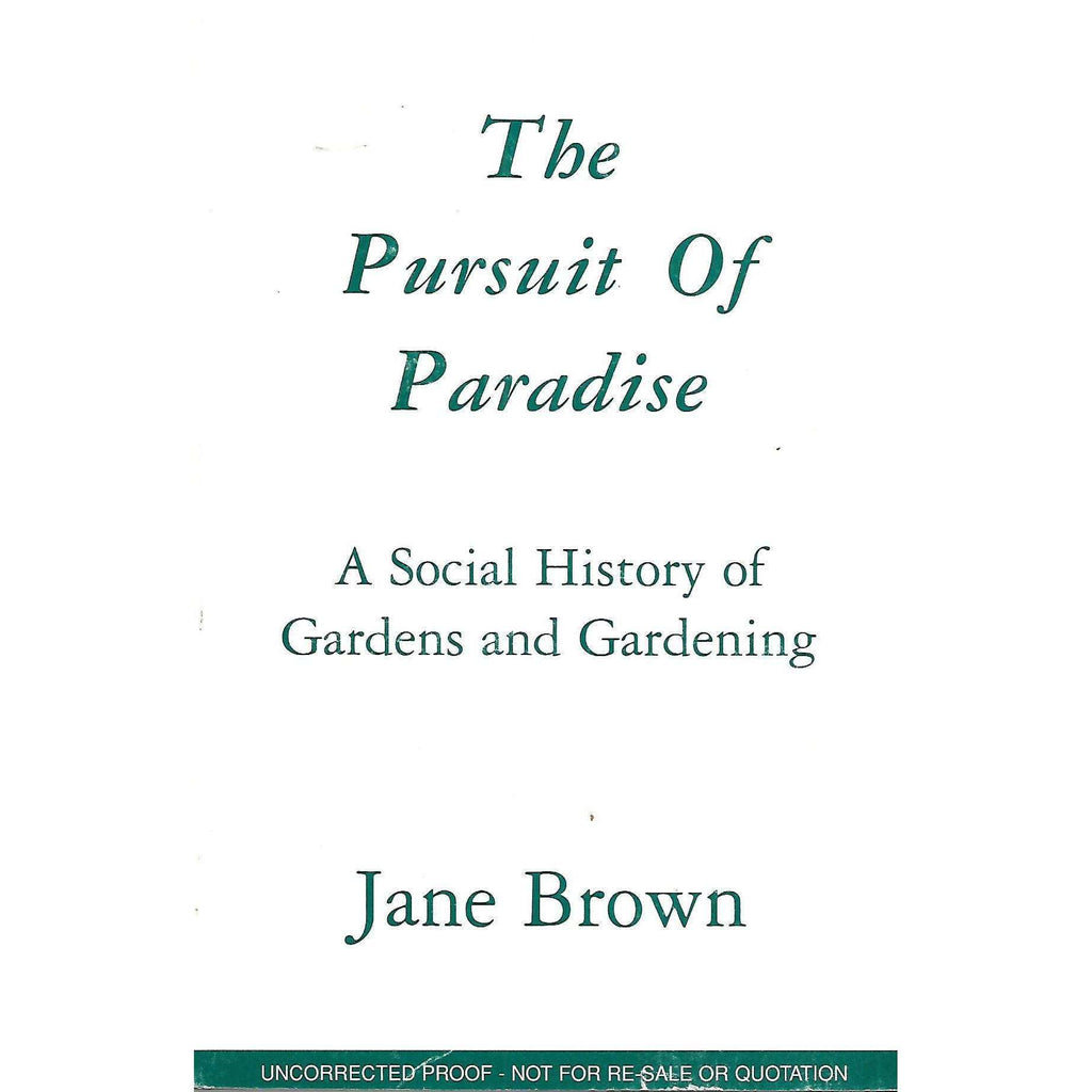 Bookdealers:The Pursuit of Paradise: A Social History of Gardens and Gardening (Uncorrected Proof) | Jane Brown