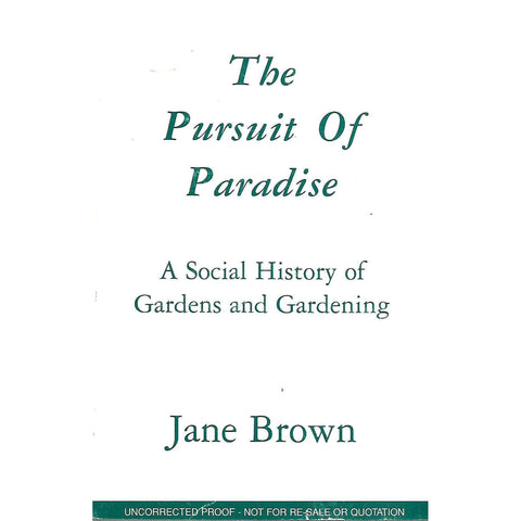 The Pursuit of Paradise: A Social History of Gardens and Gardening (Uncorrected Proof) | Jane Brown