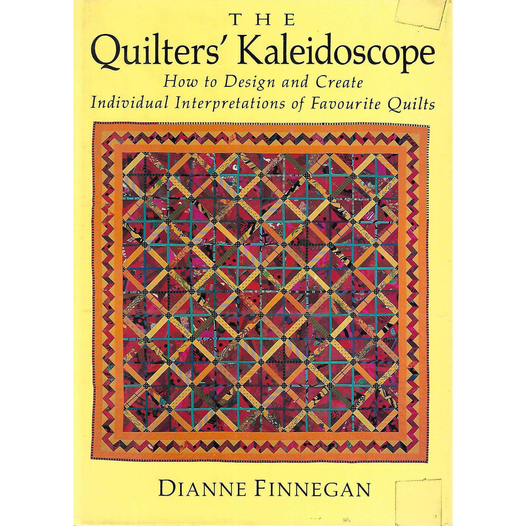 Bookdealers:The Quilter's Kaleidoscope: How to Design and Create Individual Interpretations of Favourite Quilts | Dianne Finnegan
