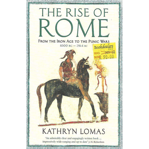 The Rise of Rome: From the Iron Age to the Punic Wars 1000BC-264BC | Kathryn Lomas