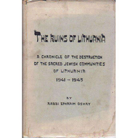 The Ruins of Lithuania: A Chronicle of the Destruction of the Sacred Jewish Communities of Lithuania, 1941 - 1945 | Rabbi Ephraim Oshry