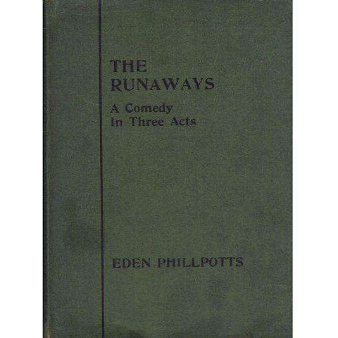 The Runaways: A Comedy In Three Acts | Eden Phillpotts