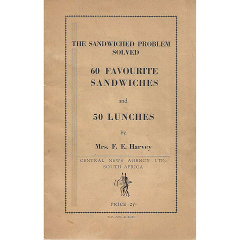 The Sandwich Problem Solved: 60 Favourite Sandwiches and 50 Lunches | Mrs. F. E. Harvey