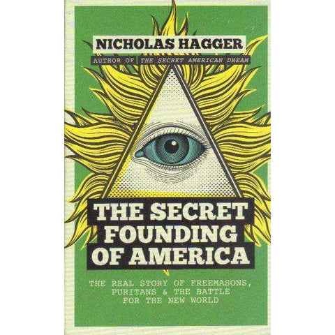The Secret Founding of America: The Real Story of Freemasons, Puritans, and the Battle for the New World (America's Destiny Series) | Nicholas Hagger