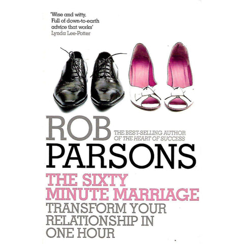 The Sixty Minute Marriage: Transform Your Relationship in One Hour | Rob Parsons