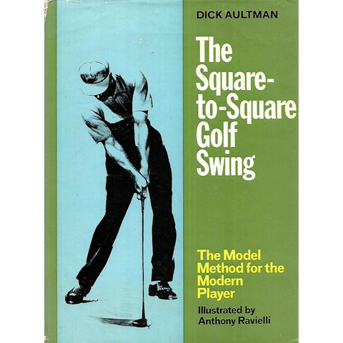 The Square-to-Square Golf Swing: The Model Method for the Modern Player | Dick Aultman