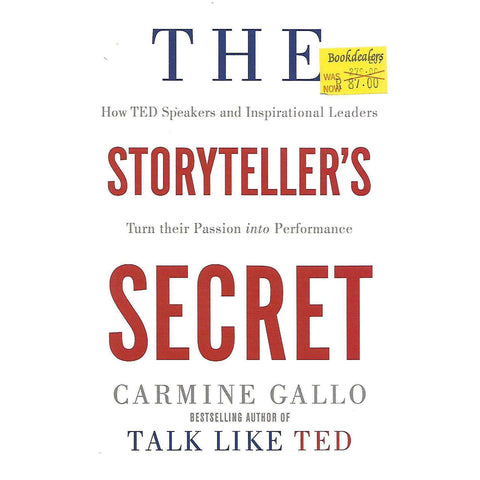 The Storyteller's Secret: How TED Speakers and Inspirational Leaders Turn Their Passion Into Performance | Carmine Gallo