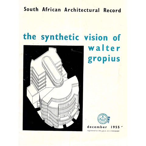 The Synthetic Vision of Walter Gropius (South African Architectural Record, December 1955) | Gilbert Herbert