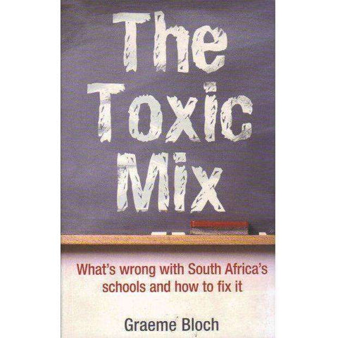 The Toxic Mix: What's Wrong With South Africa's Schools and How to Fix it | Graeme Bloch