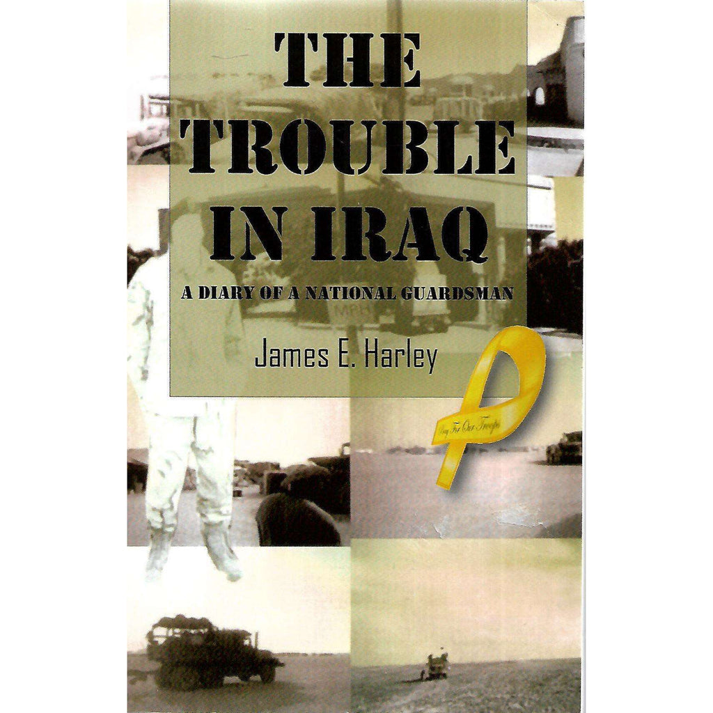Bookdealers:The Trouble In Iraq: A Diary of a National Guardsman | James E. Harley
