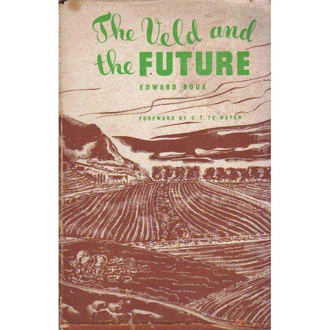 The Veld and the Future: (Signed by the Author) A Book on Soil Erosion for South Africans | Edward Roux