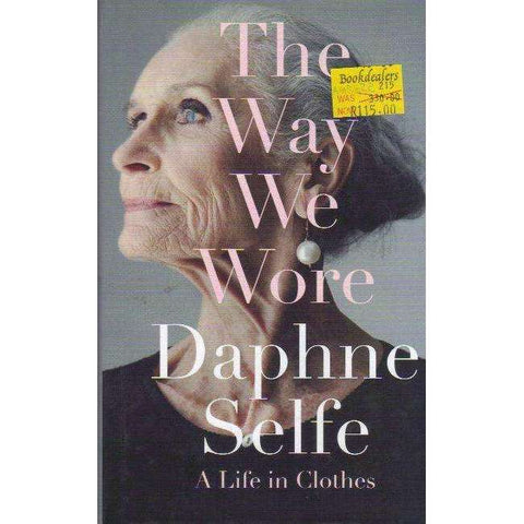 The Way We Wore: A Life in Clothes | Daphne Selfe