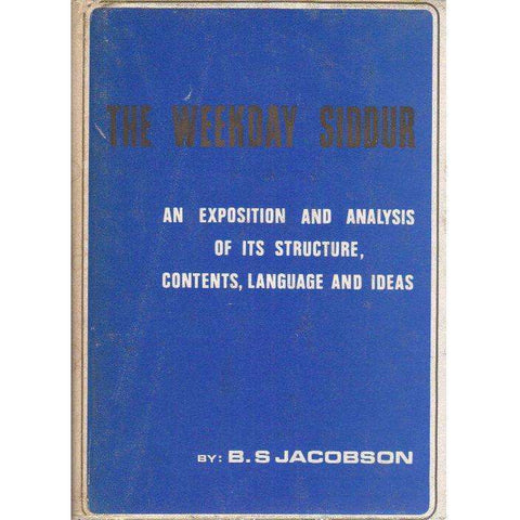 The Weekday Siddur: An Exposition and Analysis of its Structure, Contents, Language and Ideas | B.S. Jacobson